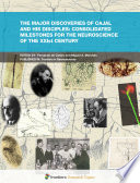 The Major Discoveries of Cajal and His Disciples  Consolidated Milestones for the Neuroscience of the XXIst Century Book