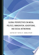 Global Perspectives on Media  Politics  Immigration  Advertising  and Social Networking