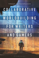 Collaborative Worldbuilding for Writers and Gamers Book
