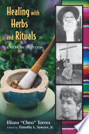 """Healing with Herbs and Rituals: A Mexican Tradition"" by Eliseo ""Cheo"" Torres, Timothy L. Sawyer"