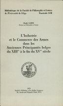 L'industrie et le commerce des armes dans les anciennes principautés belges du XIIIme à la fin du XVme siècle