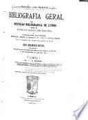 Bibliografia geral on desericão bibliografica de livros tanto de autores portugueses como brasileiros e muitos de ontras nacionalidades impressos desde o seculo XV até a actualidade