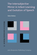 The Intersubjective Mirror in Infant Learning and Evolution of Speech
