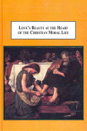 Love's Beauty at the Heart of the Christian Moral Life