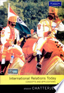 """International Relations Today: Concepts and Applications"" by Chatterjee Aneek"