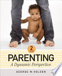 """Parenting: A Dynamic Perspective"" by George W. Holden"