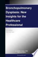 Bronchopulmonary Dysplasia  New Insights for the Healthcare Professional  2012 Edition