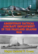 Argentina s Tactical Aircraft Employment In The Falkland Islands War