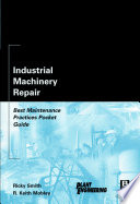 """""""Industrial Machinery Repair: Best Maintenance Practices Pocket Guide"""" by Ricky Smith, R. Keith Mobley"""