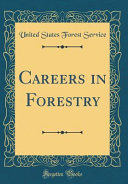 Careers in Forestry (Classic Reprint)