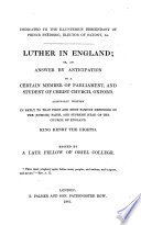 Luther In England Or An Answer By Anticipation To A Certain Member Of Parliament And Student Of Christ Church Oxford Originally Written In Reply To King Henry The Eighth Assertio Septem Sacramentorum Ed By A Late Fellow Of Oriel College