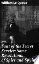 Sant of the Secret Service  Some Revelations of Spies and Spying
