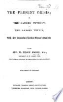 The Present Crisis  Or  the Danger Without  and the Danger Within  with a Brief Examination of Cardinal Wiseman s Manifesto