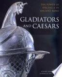 """""""Gladiators and Caesars: The Power of Spectacle in Ancient Rome"""" by Eckart Köhne, Cornelia Ewigleben, Ralph Jackson, British Museum, Museum für Kunst und Gewerbe Hamburg, Historisches Museum der Pfalz (Speyer, Germany)"""