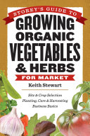 Storey s Guide to Growing Organic Vegetables   Herbs for Market