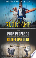 The Rich Game   What Poor People Do That Rich People Don t Book