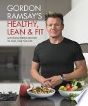 """Gordon Ramsay's Healthy, Lean & Fit: Mouthwatering Recipes to Fuel You for Life"" by Gordon Ramsay"