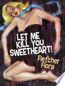Let Me Kill You Sweetheart
