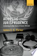 Acoustic Jurisprudence  : Listening to the Trial of Simon Bikindi