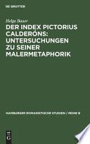 Der Index Pictorius Calderóns : Untersuchungen Zu Seiner Malermetaphorik