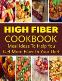High Fiber Cookbook   Meal Ideas To Help You Get More Fiber In Your Diet
