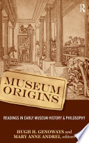 Museum Origins  : Readings in Early Museum History and Philosophy