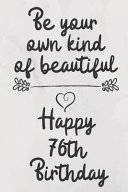 Be Your Own Kind of Beautiful Happy 76th Birthday