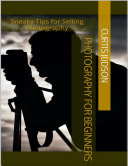Photography for Beginners: Sneaky Tips for Selling Photography