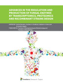 Advances in the Regulation and Production of Fungal Enzymes by Transcriptomics  Proteomics and Recombinant Strains Design