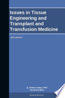 Issues in Tissue Engineering and Transplant and Transfusion Medicine: 2013 Edition