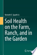 Soil Health on the Farm  Ranch  and in the Garden
