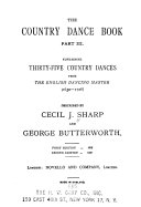 The Country Dance Book  Thirty five country dances from The English dancing master  described by Cecil J  Sharp and George Butterworth  2d  1927