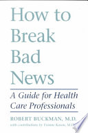 """""""How to Break Bad News: A Guide for Health Care Professionals"""" by Rob Buckman, Yvonne Kason"""
