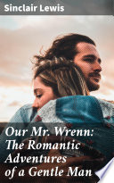 Our Mr  Wrenn  The Romantic Adventures of a Gentle Man
