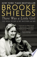 """""""There Was a Little Girl: The Real Story of My Mother and Me"""" by Brooke Shields"""