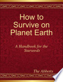 How to Survive On Planet Earth   A Handbook for the Starseeds