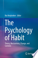 """The Psychology of Habit: Theory, Mechanisms, Change, and Contexts"" by Bas Verplanken"