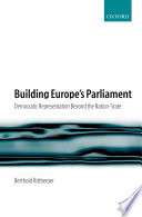 Building Europe's Parliament  : Democratic Representation Beyond the Nation State
