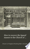 How To Recover The Lapsed Masses To The Church Of England With An Intr By E M Ingram