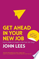 Get Ahead in Your New Job  How to make an impact in the first 100 days