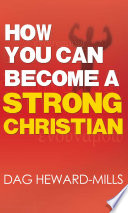 """How you Can Become a Strong Christian"" by Dag Heward-Mills"