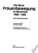 Die neue Frauenbewegung in München 1968 - 1985.