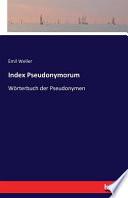 Index Pseudonymorum  : Wörterbuch der Pseudonymen