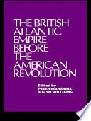 The British Atlantic Empire Before the American Revolution Book