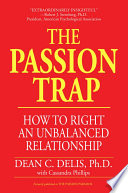 """The Passion Trap: How to Right an Unbalanced Relationship"" by Dean C. Delis"