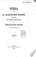 Vita di S. Gaetano Tiene patriarca de Chierici regolari