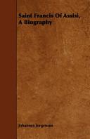 Saint Francis Of Assisi A Biography