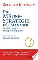 Die Mäuse-Strategie für Manager  : Veränderungen erfolgreich begegnen