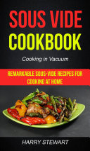 Sous Vide Cookbook  Remarkable Sous Vide Recipes for Cooking at Home  Cooking in Vacuum