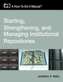 Starting  Strengthening  and Managing Institutional Repositories Book